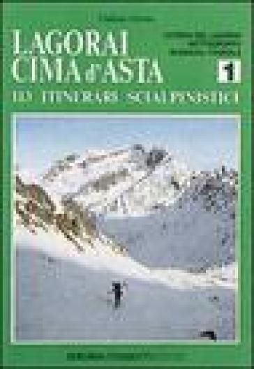 Lagorai Cima d'Asta. 113 itinerari scialpinistici. 1.Catena del Lagorai, Sottogruppo Scanaiol-Tognola - Giuliano Girotto |