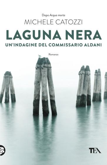 Laguna nera. Un'indagine del commissario Aldani - Michele Catozzi |
