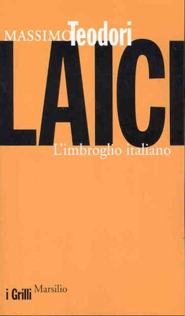 Laici. L'imbroglio italiano - Massimo Teodori | Kritjur.org