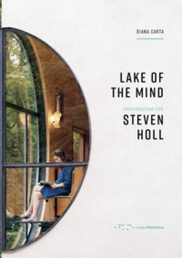 Lake of the mind. Conversazione con Steven Holl - D. Carta |