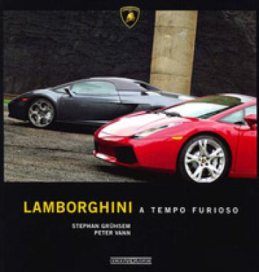 Lamborghini a tempo furioso. Ediz. illustrata - Stephan Gruhsem | Thecosgala.com