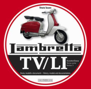 Lambretta. TV/LI. Terza serie. Storia, modelli e documenti - Vittorio Tessera |