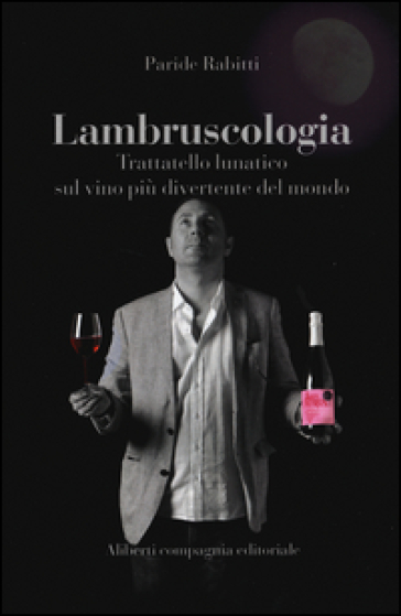 Lambruscologia. Trattato lunatico sul vino più divertente del mondo - Paride Rabitti | Jonathanterrington.com