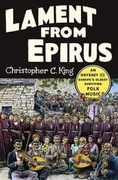 Lament from Epirus: An Odyssey into Europe s Oldest Surviving Folk Music