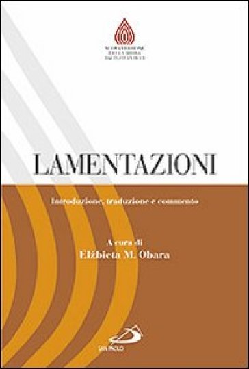 Lamentazioni. Introduzione, traduzione e commento - Elzbieta M. Obara |