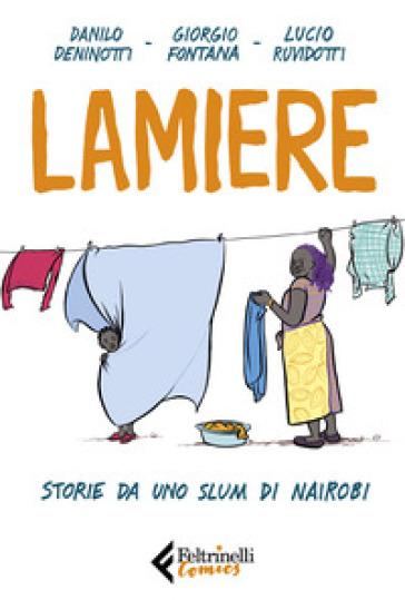 Lamiere. Storie da uno slum di Nairobi - Danilo Deninotti |