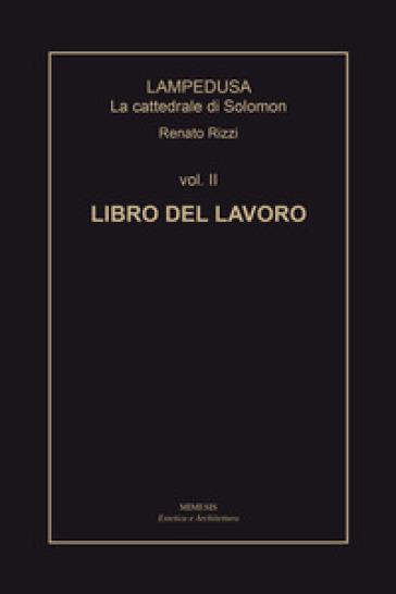 Lampedusa. La cattedrale di Solomon. 2: Libro del lavoro - Renato Rizzi  