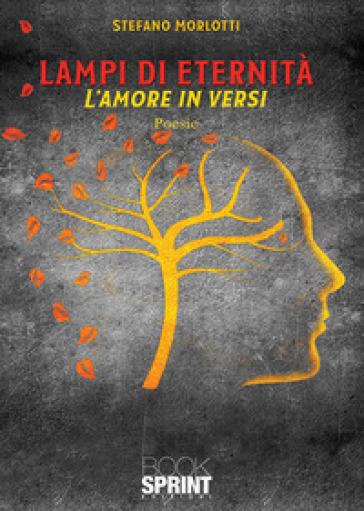 Lampi di eternità. L'amore in versi - Stefano Morlotti |