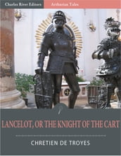Lancelot, or The Knight of the Cart (Illustrated Edition)