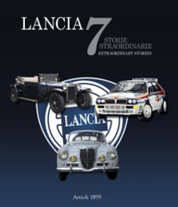 Lancia. 7 storie straordinarie-7 extraordinary stories. Ediz. illustrata - Daniele Buzzonetti  