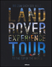 Land Rover experience tour to the top of the world. Ediz. tedesca e inglese
