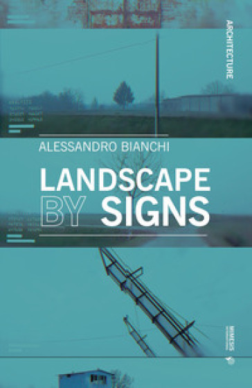 Landscape by signs. Ediz. illustrata - Alessandro Bianchi | Rochesterscifianimecon.com