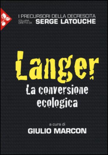 Langer. La conversione ecologica - Giuseppe Marcon |