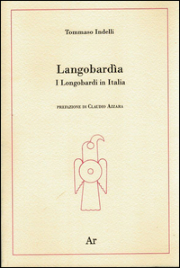 Langobardìa. I Longobardi in Italia - Tommaso Indelli  
