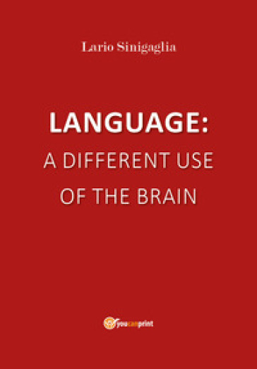 Language: a different use of the brain - Lario Sinigaglia  