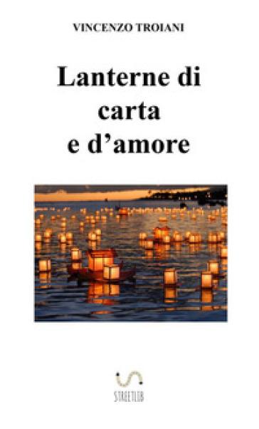 Lanterne di carta e d'amore - Vincenzo Troiani | Kritjur.org