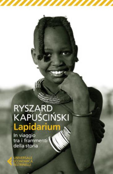 Lapidarium. In viaggio tra i frammenti della storia - Ryszard Kapuscinski |