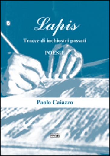 Lapis. Tracce di inchiostro passati - Paolo Caiazzo |