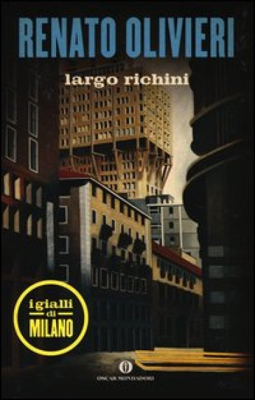 Largo Richini. I gialli di Milano - Renato Olivieri | Ericsfund.org