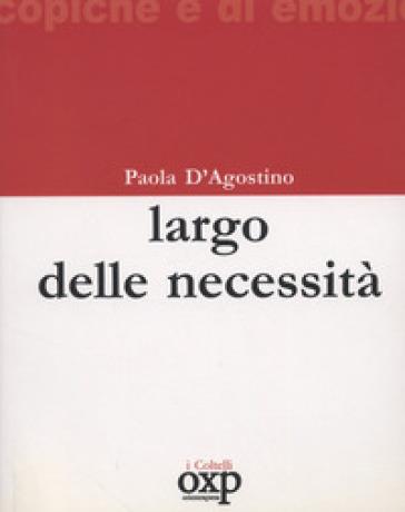 Largo delle Necessità - Paola D'Agostino |