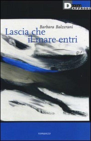 Lascia che il mare entri - Barbara Balzerani |