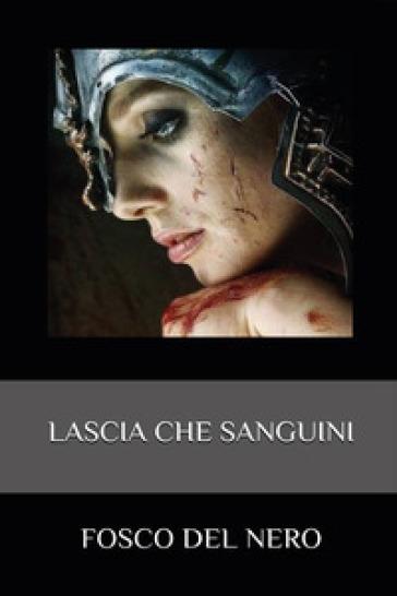 Lascia che sanguini - Fosco Del Nero |
