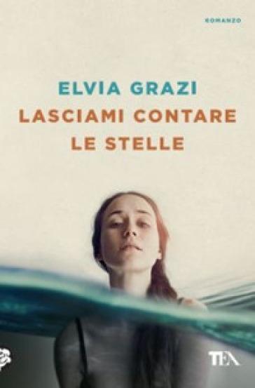 Lasciami contare le stelle - Elvia Grazi |