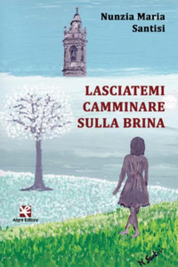 Lasciatemi camminare sulla brina - Nunzia Maria Santisi  