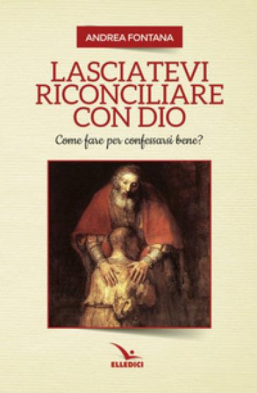 Lasciatevi riconciliare con Dio - Andrea Fontana |