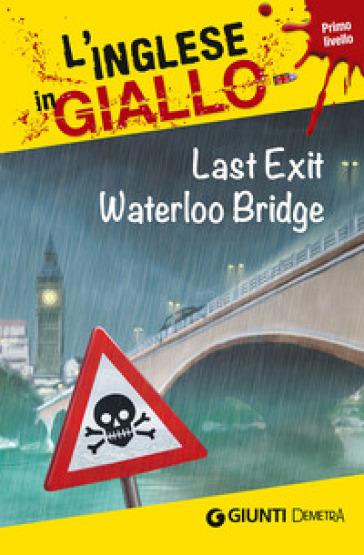 Last exit Waterloo Bridge. I racconti che migliorano il tuo inglese! Primo livello - Bernie Martin |