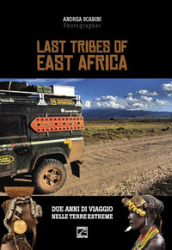 Last tribes of East Africa. Ediz. italiana e inglese
