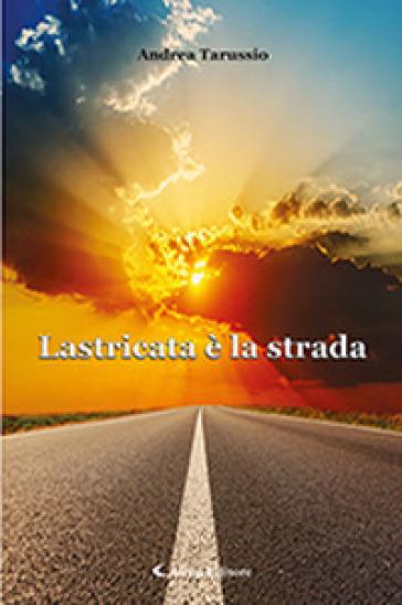 Lastricata è la strada - Andrea Tarussio |