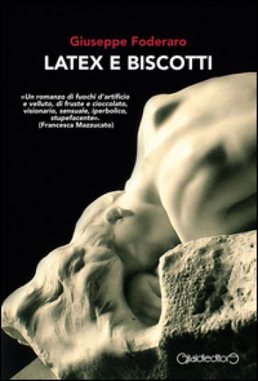 Latex e biscotti - Giuseppe Foderaro   Rochesterscifianimecon.com
