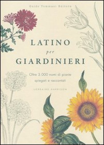 Latino per giardinieri. Oltre 3000 nomi di piante spiegati e raccontati - Lorraine Harrison |