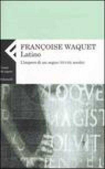Latino. L'impero di un segno (XVI-XX secolo) - Françoise Waquet |