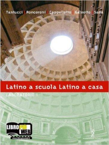 Latino a scuola, latino a casa. Laboratorio. Per i Licei e gli Ist. magistrali. Con espansione online. 1. - Vittorio Tantucci |