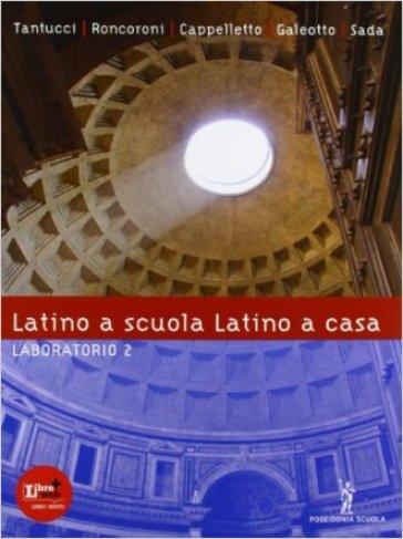 Latino a scuola, latino a casa. Laboratorio. Per i Licei e gli Ist. magistrali. Con espansione online. 2. - Vittorio Tantucci |