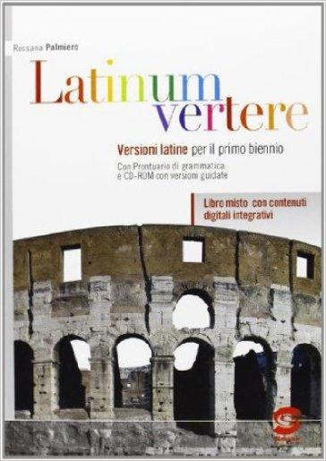 Latinum vertere. Con e-book. Con espansione online. Per le Scuole superiori. 1. - Rossana Palmiero |