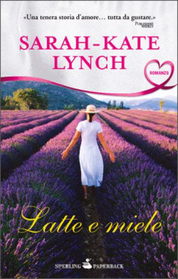 Latte e miele - Sarah-Kate Lynch  