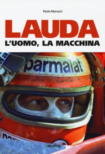 Lauda. L'uomo, la macchina - Paolo Marcacci |