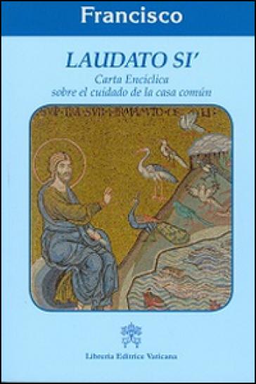 Laudato sì. Carta enciclica sobre el cuidado de la casa comun - Papa Francesco (Jorge Mario Bergoglio) |