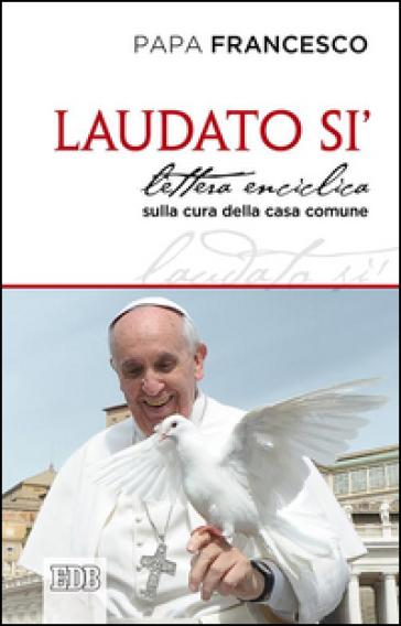 Laudato si'. Lettera enciclica sulla cura della casa comune - Papa Francesco (Jorge Mario Bergoglio) |