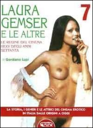 Laura Gemser e le altre. Le regine del cinema sexy degli anni Settanta - Gordiano Lupi  