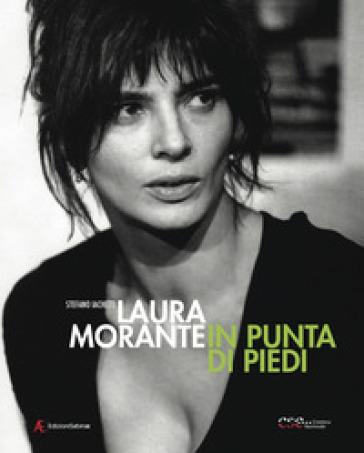 Laura Morante. In punta di piedi - Stefano Iachetti | Ericsfund.org