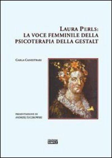 Laura Perls. La voce femminile della psicoterapia della Gestalt - Carla Canestrari | Rochesterscifianimecon.com