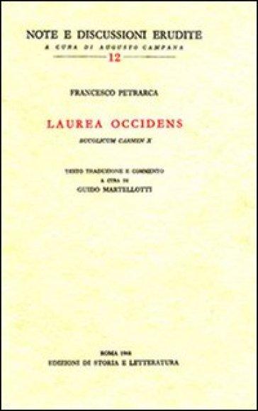 Laurea occidens (Bucolicum carmen X). Testo latino a fronte - Francesco Petrarca |