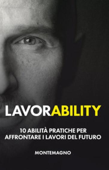 Lavorability. 10 abilità pratiche per affrontare i lavori del futuro - Marco Montemagno | Thecosgala.com