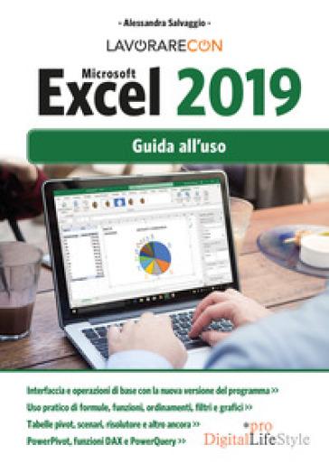 Lavorare con Microsoft Excel 2019. Guida all'uso - Alessandra Salvaggio |