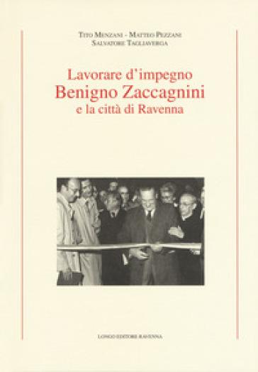 Lavorare d'impegno. Benigno Zaccagnini e la città di Ravenna - Tito Menzani | Kritjur.org
