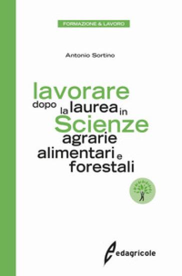 Lavorare dopo la laurea in scienze agrarie alimentari e forestali - Antonio Sortino   Ericsfund.org